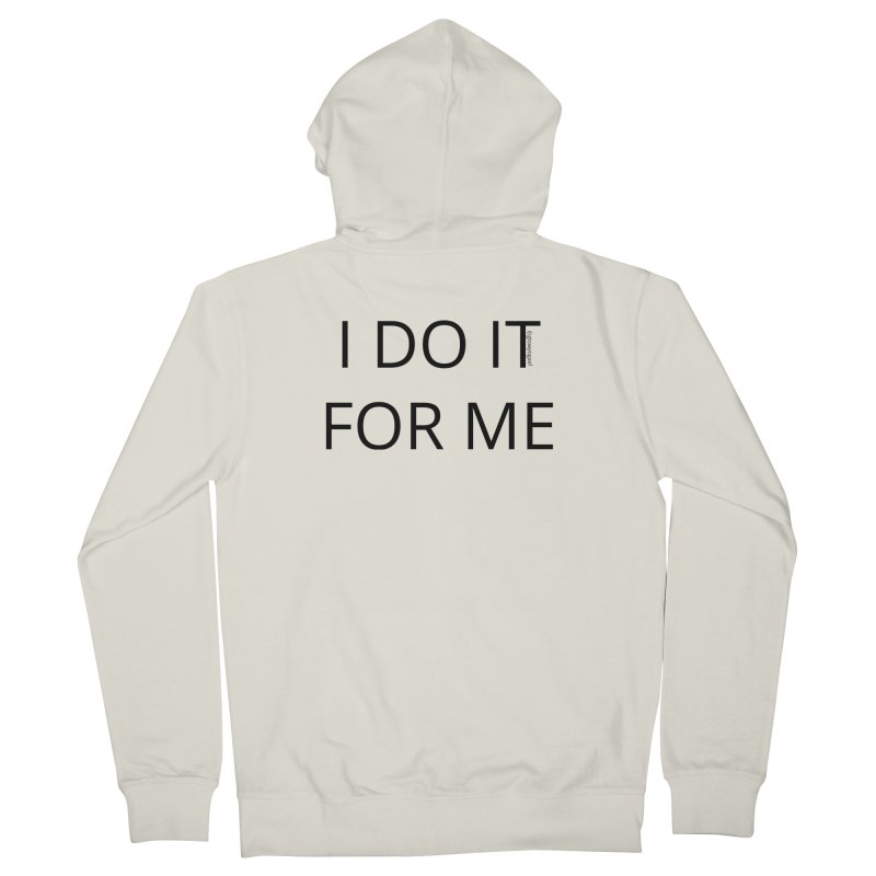 I Do It For Me Men's French Terry Zip-Up Hoody by Glow-Getters Store