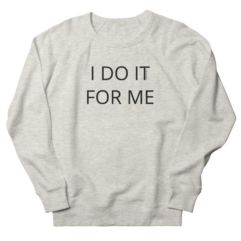 I Do It For Me Men's Sweatshirt by Glow-Getters Store