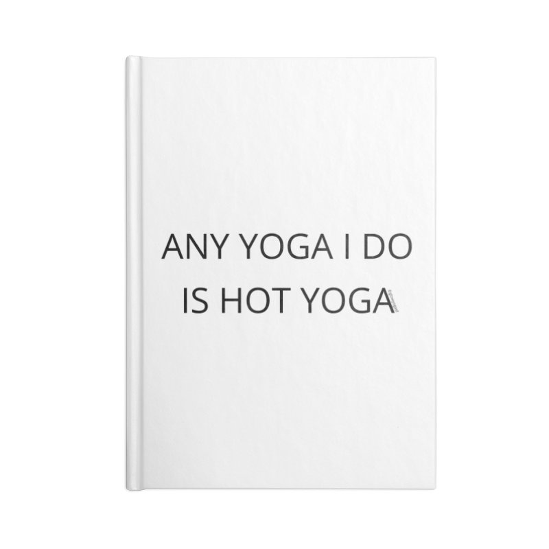Any Yoga I Do is Hot Accessories Blank Journal Notebook by Glow-Getters Store