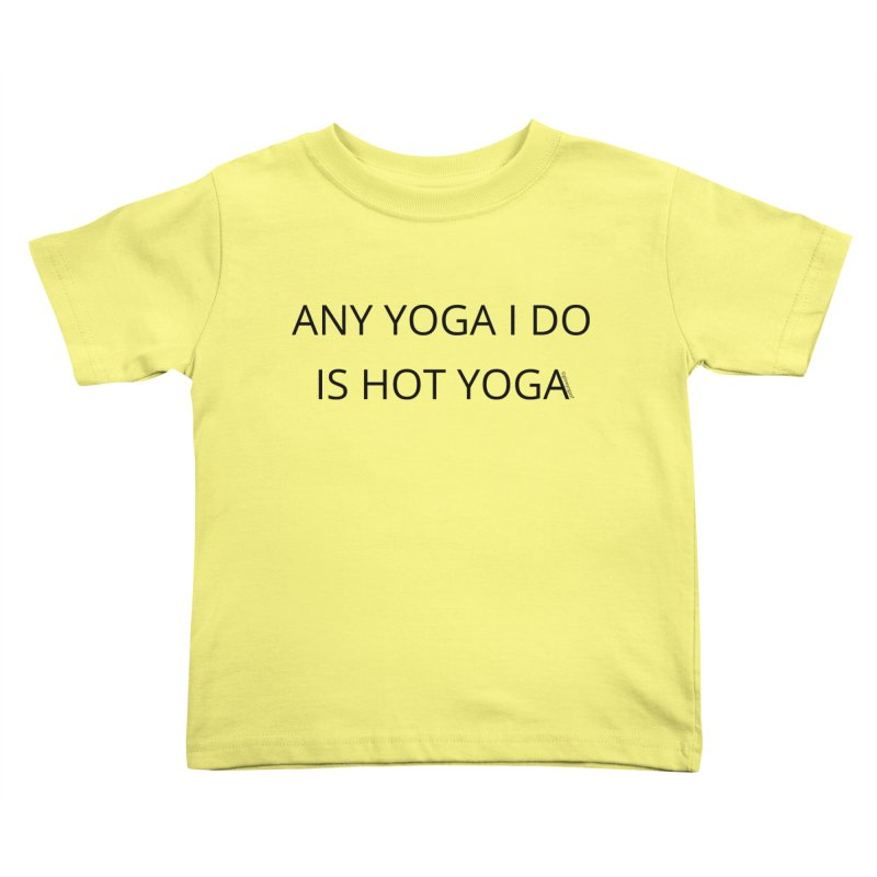 Any Yoga I Do is Hot Kids Toddler T-Shirt by Glow-Getters Store
