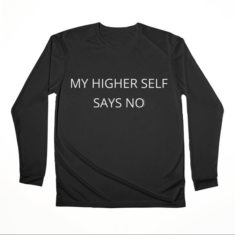 My Higher Self Says NO Men's Performance Longsleeve T-Shirt by Glow-Getters Store