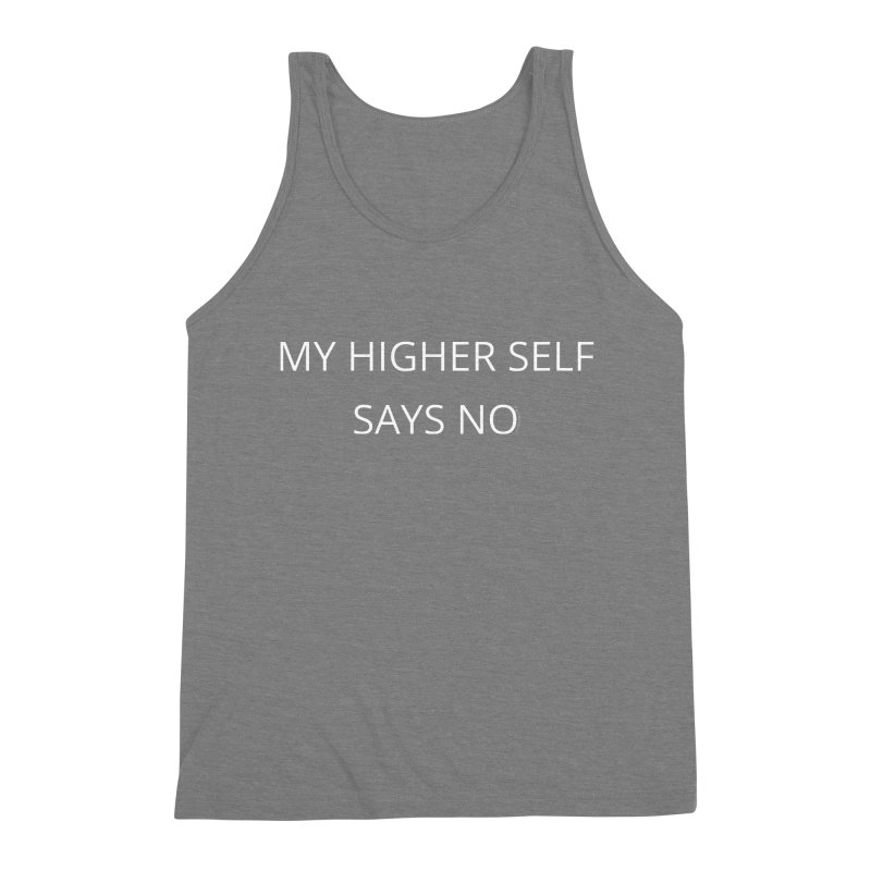 My Higher Self Says NO Men's Triblend Tank by Glow-Getters Store