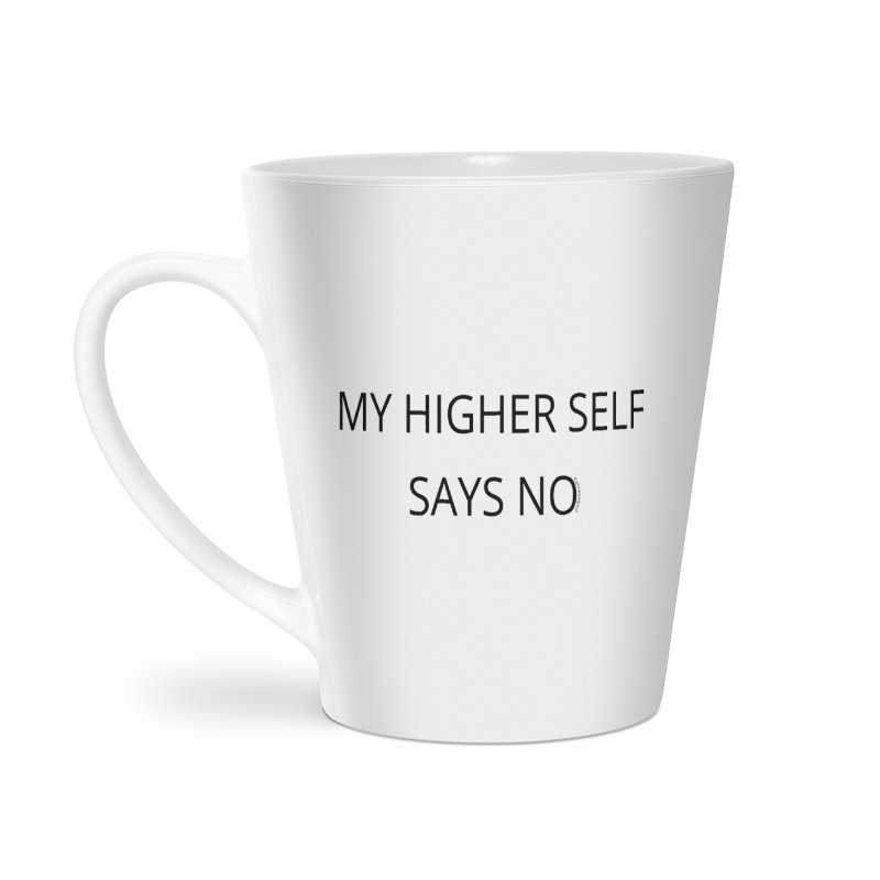 My Higher Self Says No Accessories Latte Mug by Glow-Getters Store