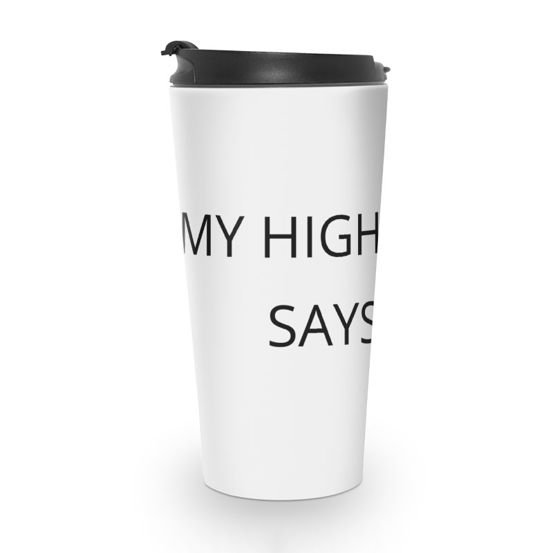My Higher Self Says No Accessories Travel Mug by Glow-Getters Store