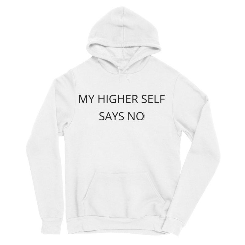 My Higher Self Says No Men's Sponge Fleece Pullover Hoody by Glow-Getters Store