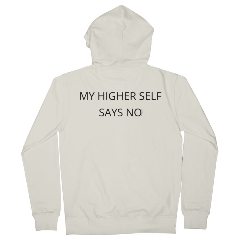 My Higher Self Says No Men's French Terry Zip-Up Hoody by Glow-Getters Store