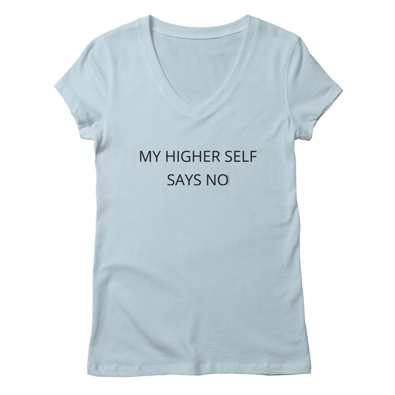 My Higher Self Says No Women's Regular V-Neck by Glow-Getters Store
