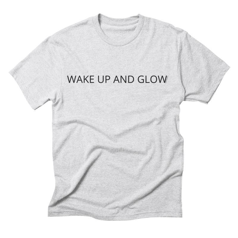 Wake Up & Glow Men's T-Shirt by Glow-Getters Store