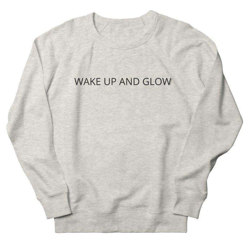 Wake Up & Glow Women's French Terry Sweatshirt by Glow-Getters Store