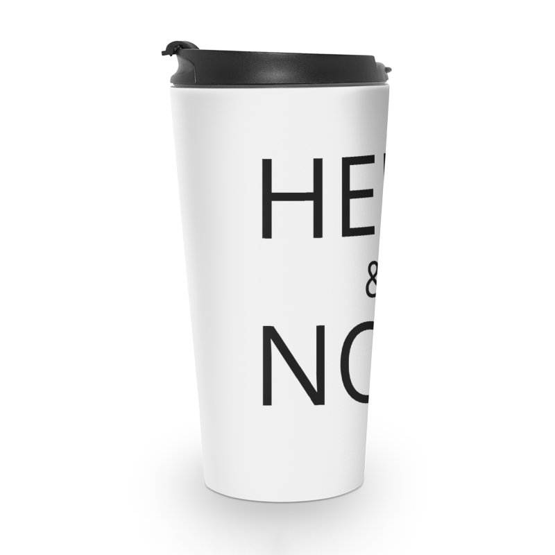 Here and Now Accessories Travel Mug by Glow-Getters Store