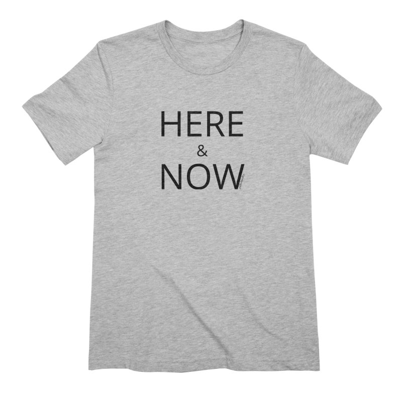 Here and Now Men's T-Shirt by Glow-Getters Store