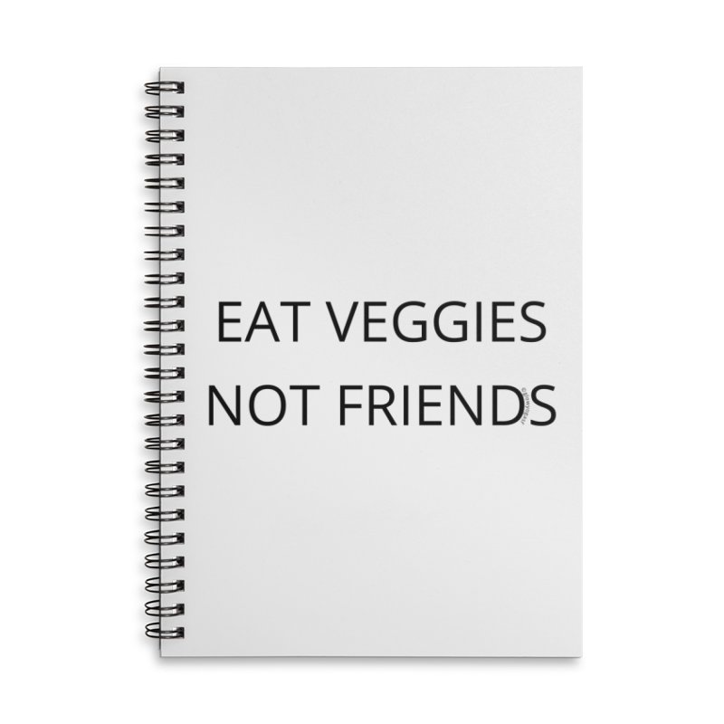 Eat Veggies not Friends Accessories Lined Spiral Notebook by Glow-Getters Store