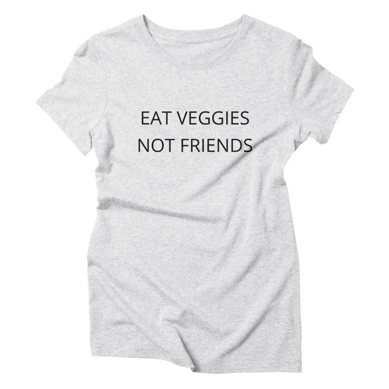 Eat Veggies not Friends Women's Triblend T-Shirt by Glow-Getters Store