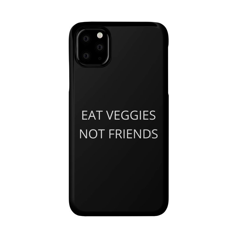 Eat Veggies Not Friends Accessories Phone Case by Glow-Getters Store