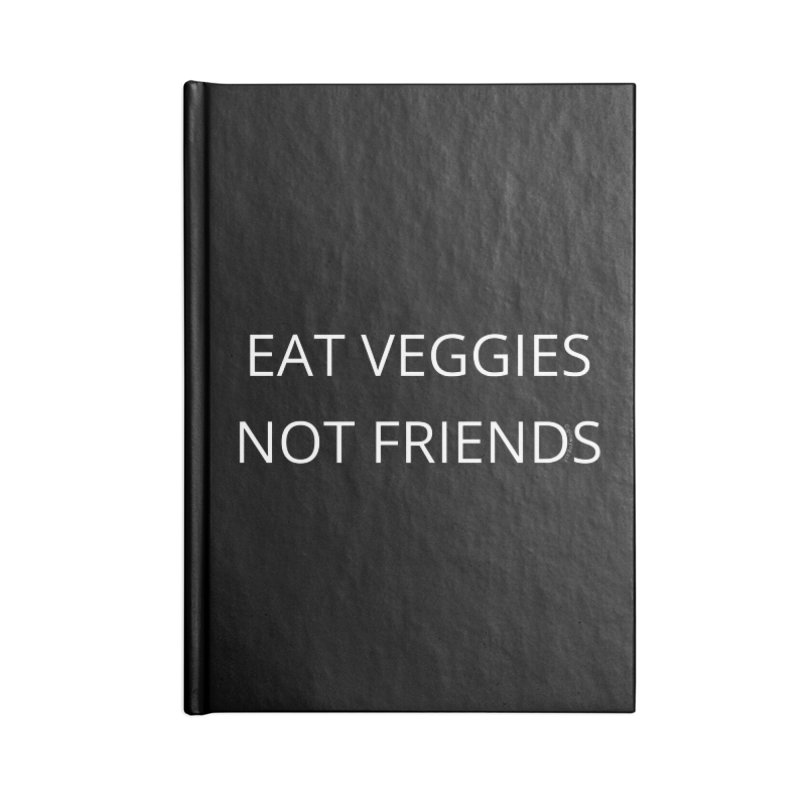 Eat Veggies Not Friends Accessories Blank Journal Notebook by Glow-Getters Store