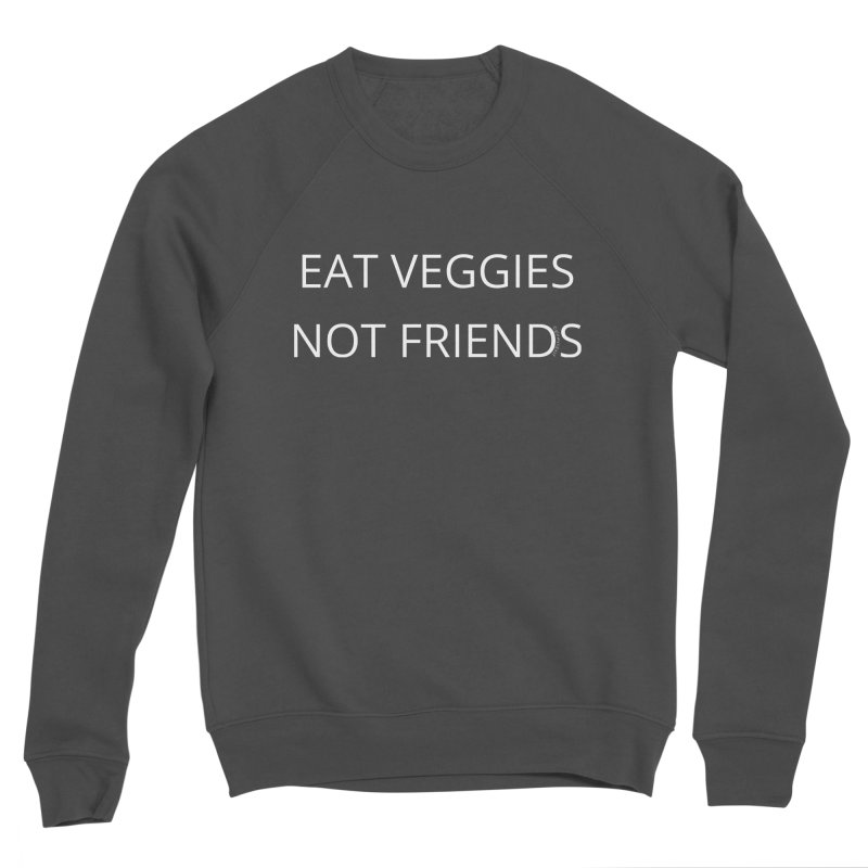 Eat Veggies Not Friends Women's Sponge Fleece Sweatshirt by Glow-Getters Store