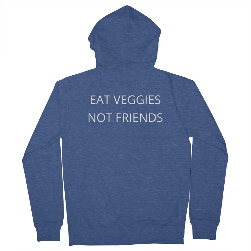 Eat Veggies Not Friends Men's French Terry Zip-Up Hoody by Glow-Getters Store