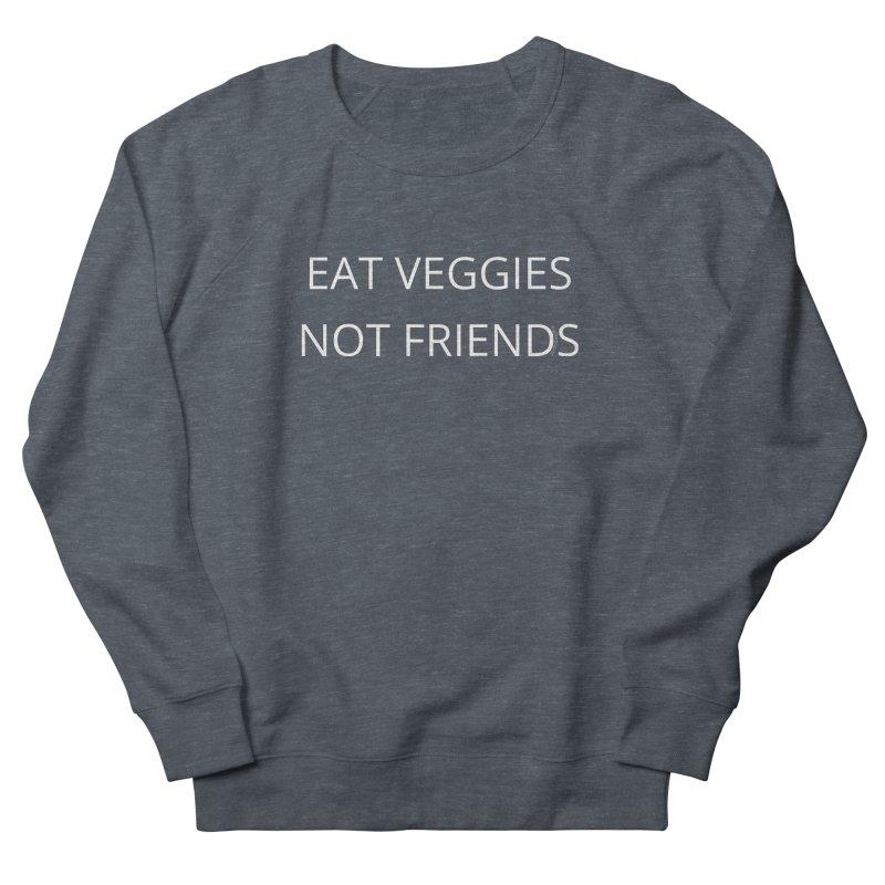 Eat Veggies Not Friends Women's French Terry Sweatshirt by Glow-Getters Store
