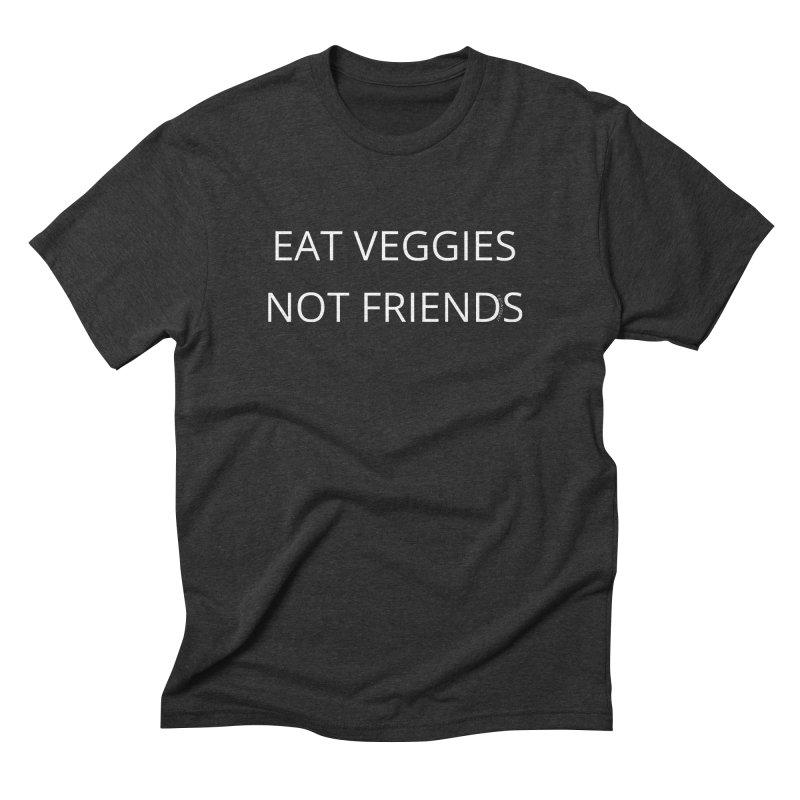 Eat Veggies Not Friends Men's Triblend T-Shirt by Glow-Getters Store