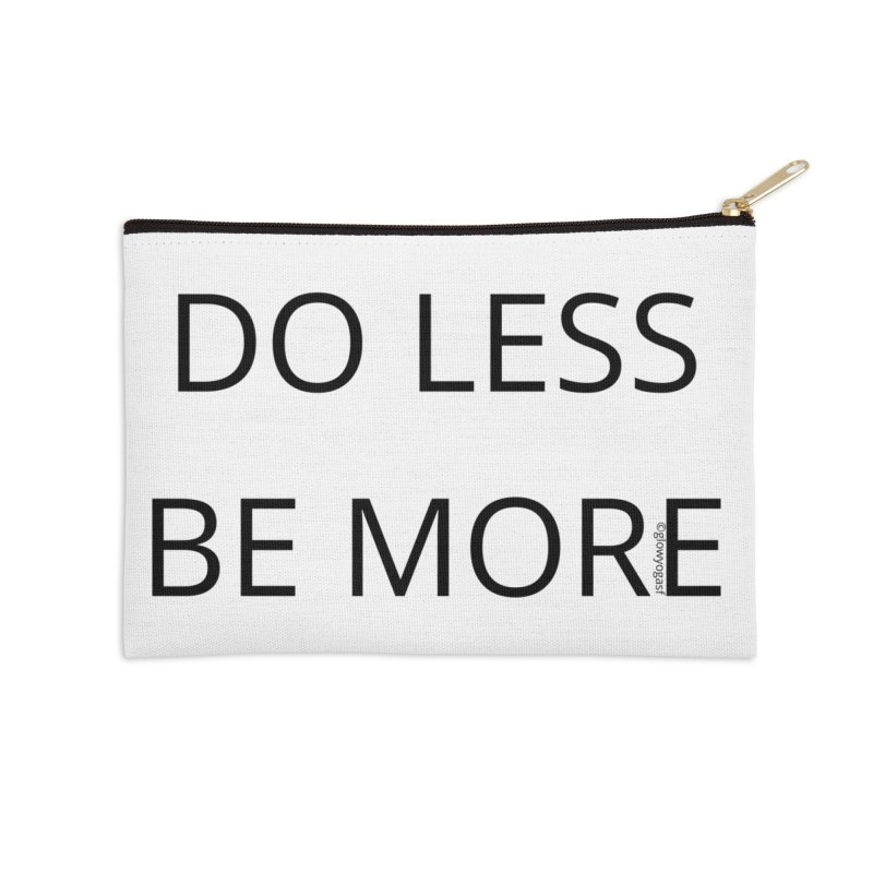 Do Less Be More Accessories Zip Pouch by Glow-Getters Store