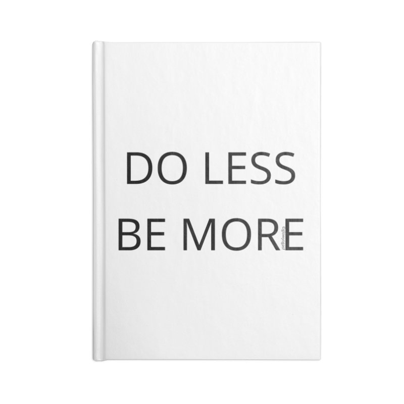 Do Less Be More Accessories Blank Journal Notebook by Glow-Getters Store