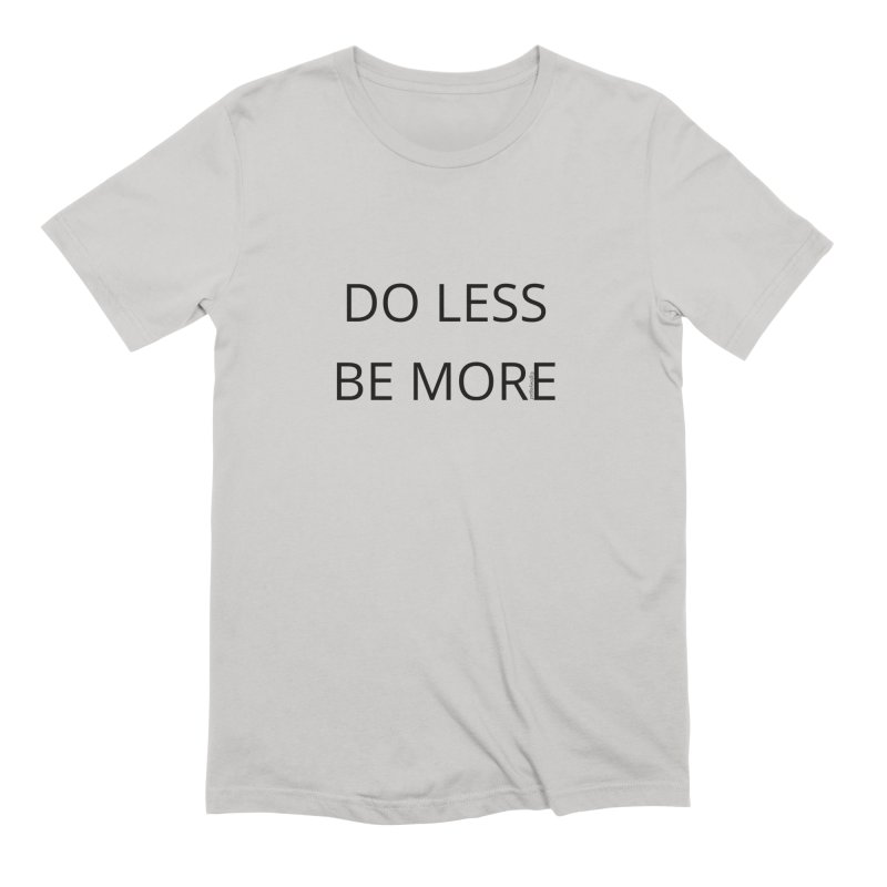 Do Less Be More Men's T-Shirt by Glow-Getters Store