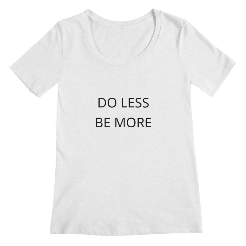 Do Less Be More Women's Regular Scoop Neck by Glow-Getters Store