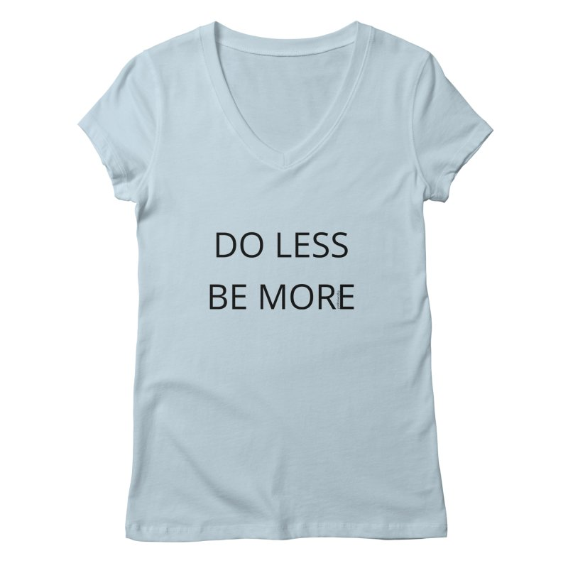 Do Less Be More Women's Regular V-Neck by Glow-Getters Store