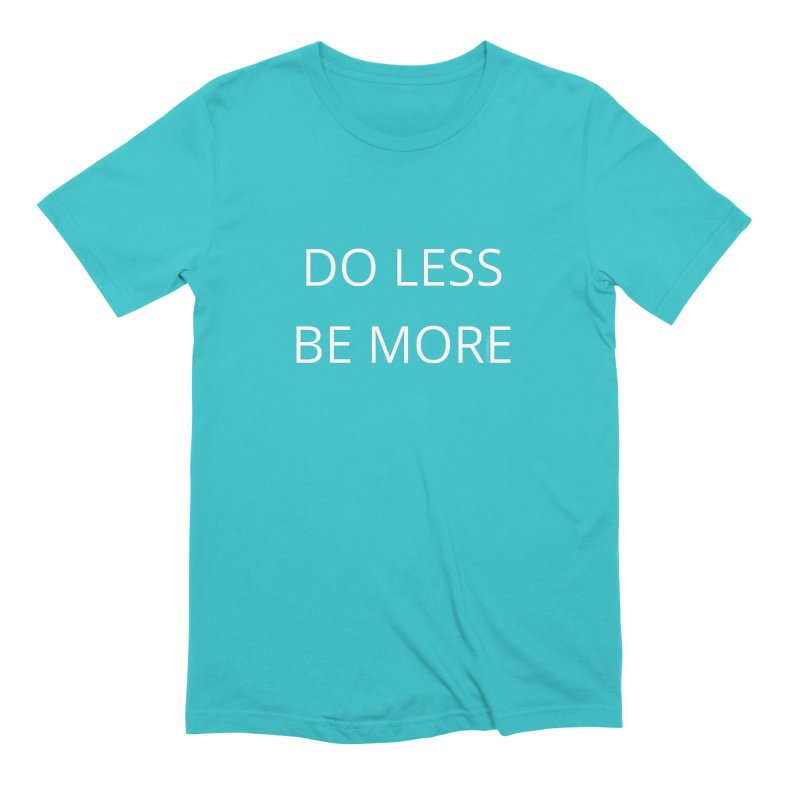 Do Less Be More Men's Extra Soft T-Shirt by Glow-Getters Store