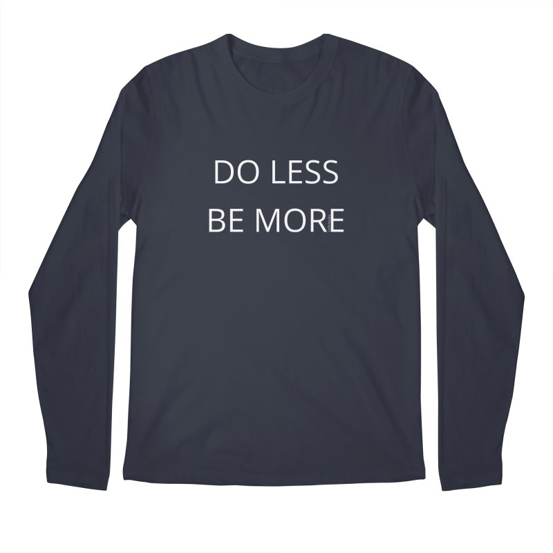 Do Less Be More Men's Regular Longsleeve T-Shirt by Glow-Getters Store