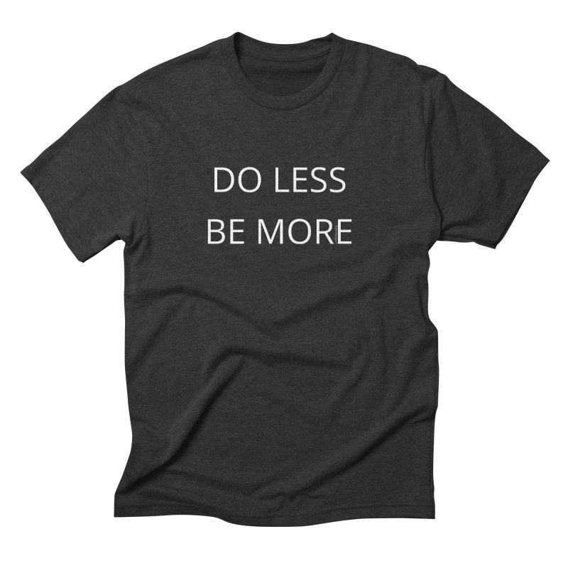 Do Less Be More Men's Triblend T-Shirt by Glow-Getters Store