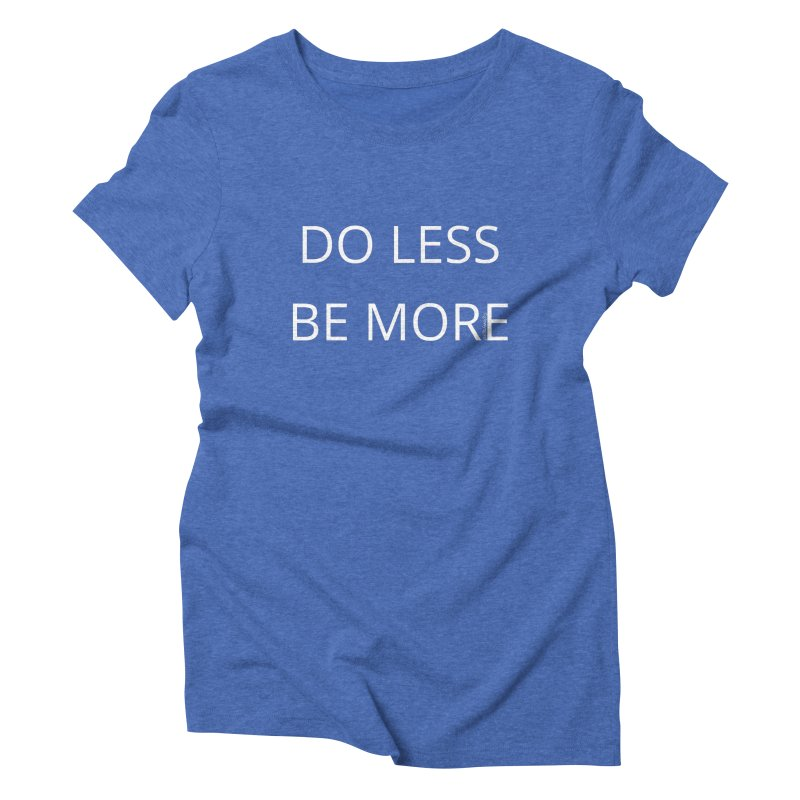 Do Less Be More Women's Triblend T-Shirt by Glow-Getters Store
