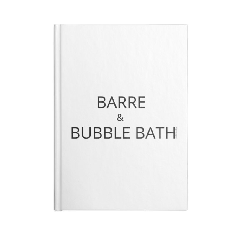 Barre and Bubblebath Accessories Lined Journal Notebook by Glow-Getters Store