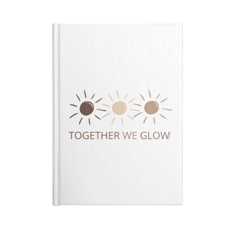 Together We Glow Accessories Notebook by Glow-Getters Store