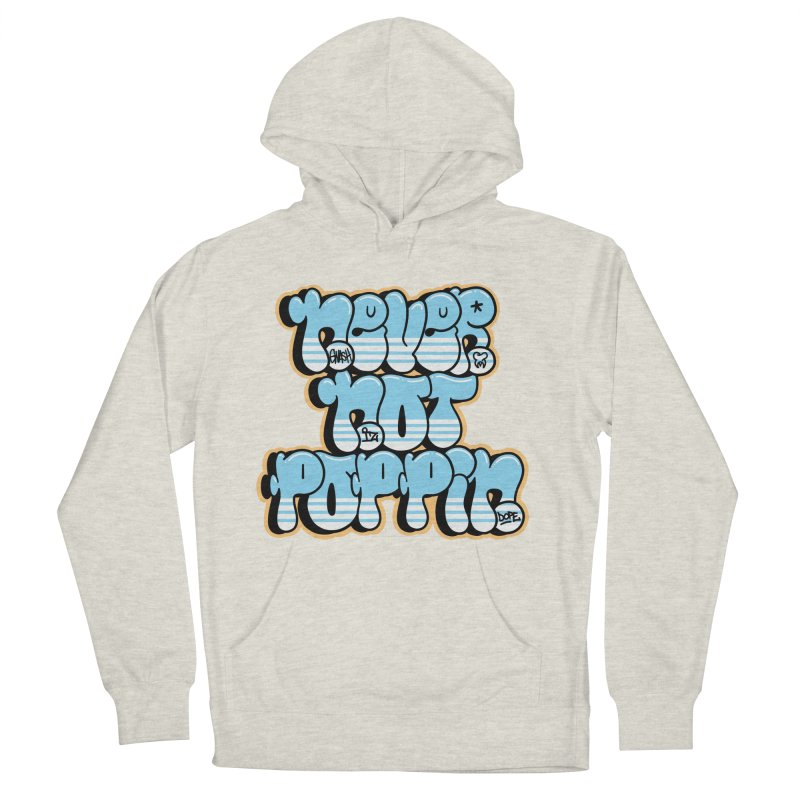 Never Not Poppin' Men's French Terry Pullover Hoody by The Gnashed Teethery