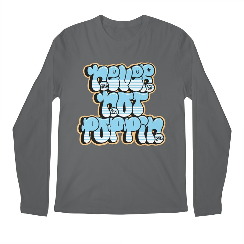 Never Not Poppin' Men's Longsleeve T-Shirt by The Gnashed Teethery