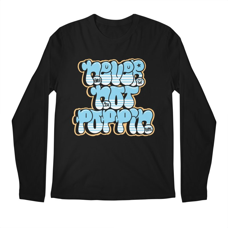 Never Not Poppin' Men's Regular Longsleeve T-Shirt by The Gnashed Teethery