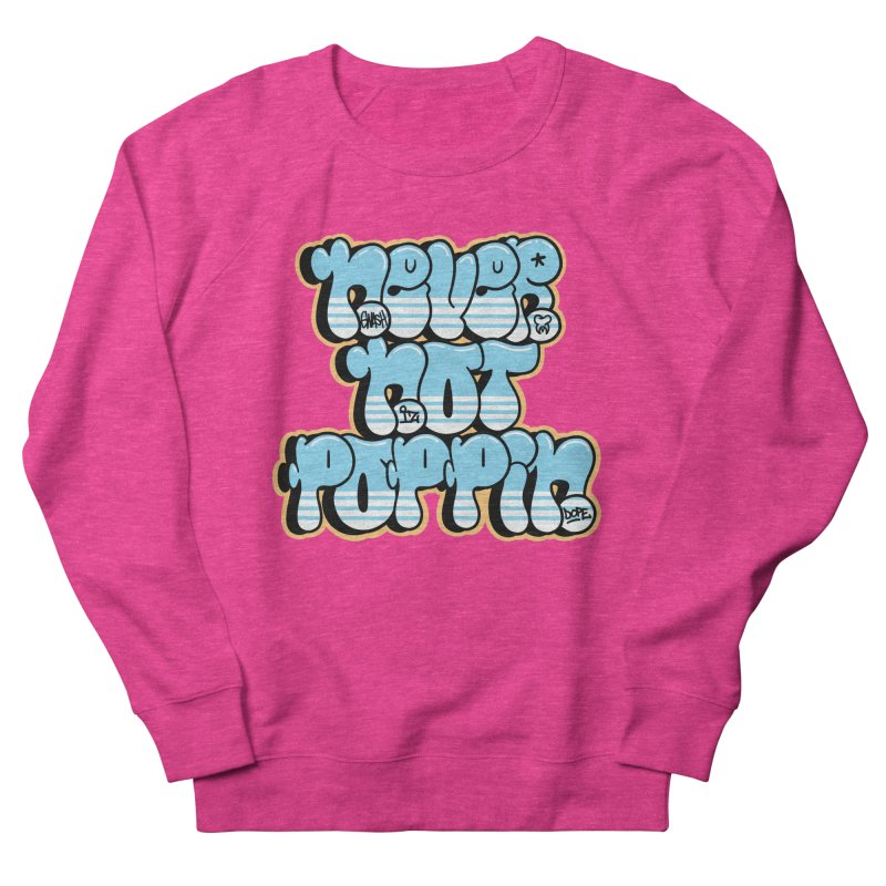 Never Not Poppin' Women's French Terry Sweatshirt by The Gnashed Teethery