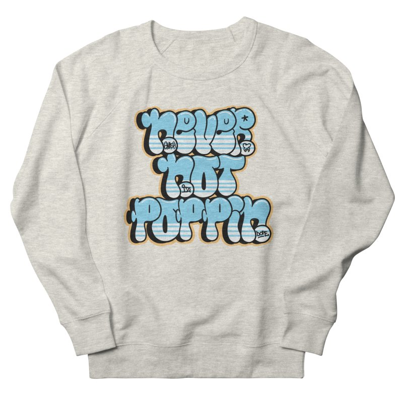 Never Not Poppin' Men's French Terry Sweatshirt by The Gnashed Teethery