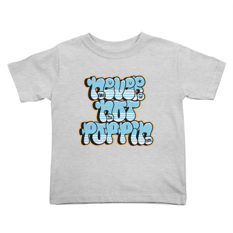 Never Not Poppin' Kids Toddler T-Shirt by The Gnashed Teethery