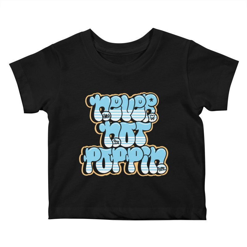Never Not Poppin' Kids Baby T-Shirt by The Gnashed Teethery