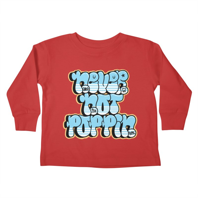Never Not Poppin' Kids Toddler Longsleeve T-Shirt by The Gnashed Teethery