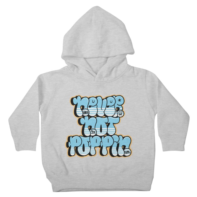 Never Not Poppin' Kids Toddler Pullover Hoody by The Gnashed Teethery