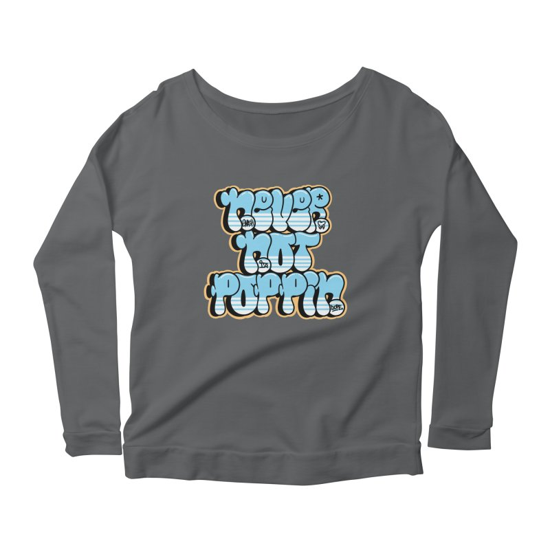 Never Not Poppin' Women's Scoop Neck Longsleeve T-Shirt by The Gnashed Teethery