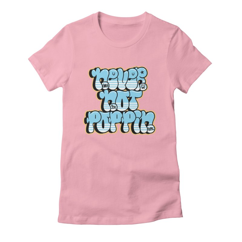 Never Not Poppin' Women's Fitted T-Shirt by The Gnashed Teethery