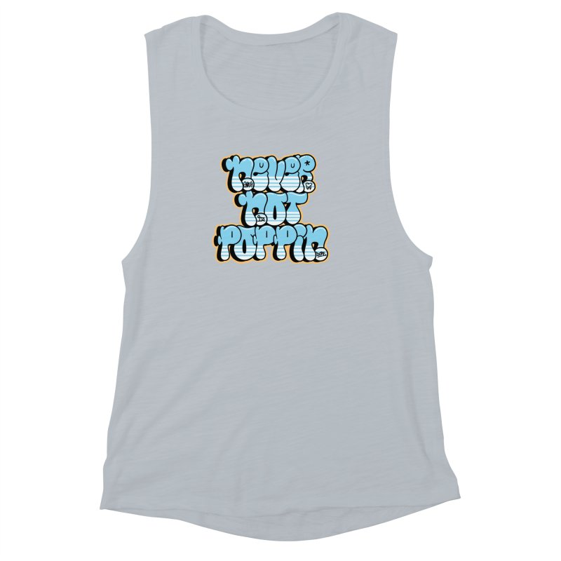 Never Not Poppin' Women's Muscle Tank by The Gnashed Teethery