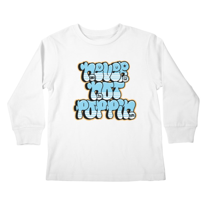Never Not Poppin' Kids Longsleeve T-Shirt by The Gnashed Teethery