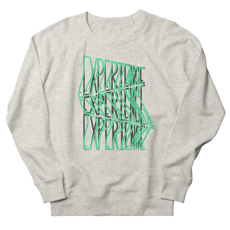 Experience Women's French Terry Sweatshirt by The Gnashed Teethery