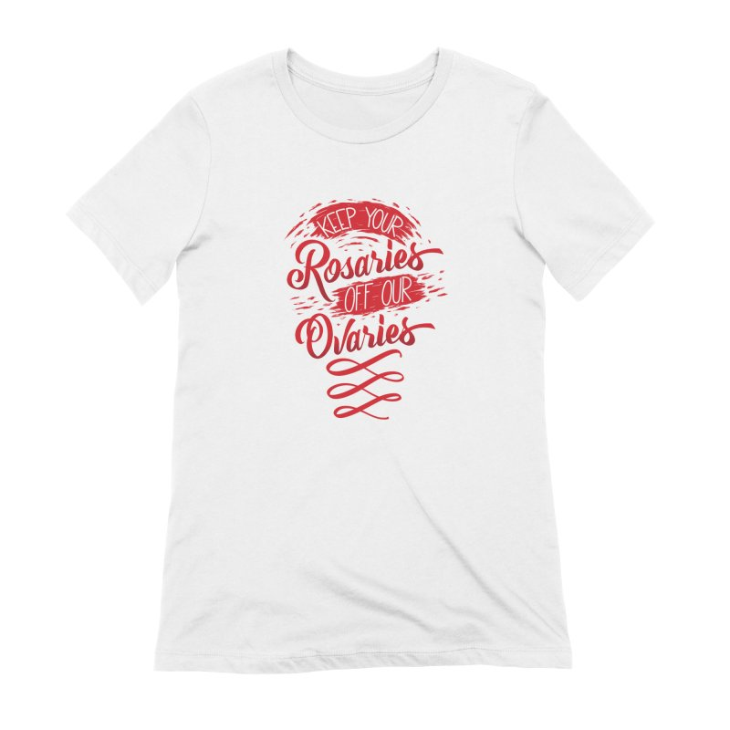 Off Our Ovaries! Women's Extra Soft T-Shirt by The Gnashed Teethery