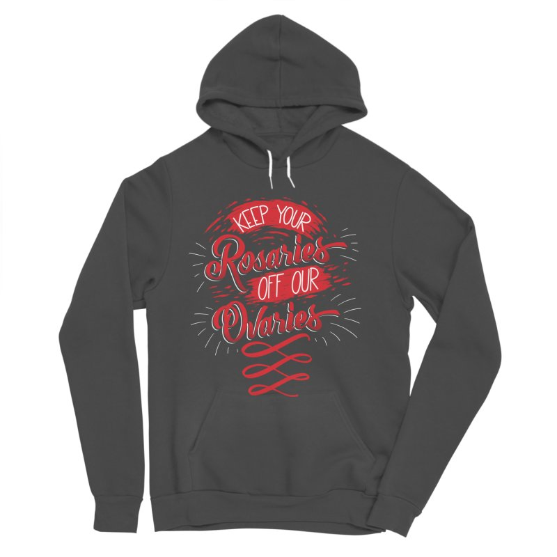 Off Our Ovaries! Women's Sponge Fleece Pullover Hoody by The Gnashed Teethery